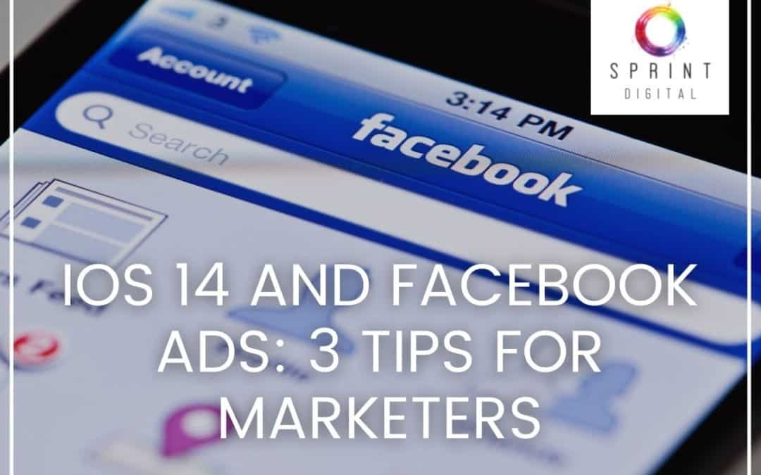 iOS 14 and Facebook Ads: 3 Tips for Marketers